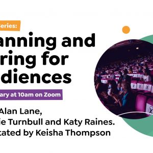 COVID Series: Planning and Caring for Audiences facilitaded by Keisha Thompson with Alan Lane, Bonnie Turnbull and Katy Raines.